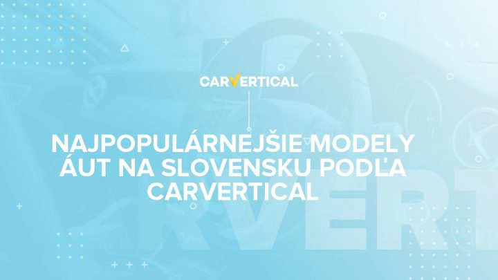 Najobľúbenejšie modely ojazdených áut na Slovensku za rok 2020 podľa carVertical.